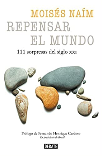 Repensar el mundo - 111 sorpresas del siglo XXI / Rethink the World: 111 Surprises from the 21st Century (Spanish Edition): Moises Naim: 9788499926476: ...