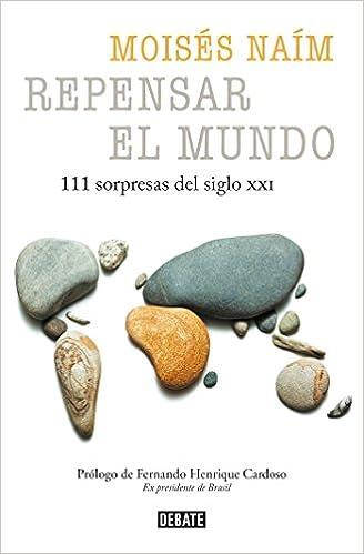 Repensar el mundo - 111 sorpresas del siglo XXI / Rethink the World: 111 Surprises from the 21st Century (Spanish Edition): Moises Naim: 9788499926476: ...