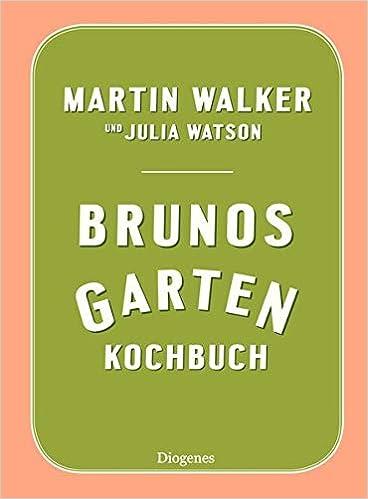 Brunos Kochbuch: Rezepte und Geschichten aus dem Périgord - Brunos Garten Kochbuch