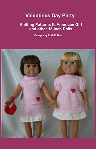 (Valentines Day Party: Knitting Patterns fit American Girl and other 18-Inch Dolls)