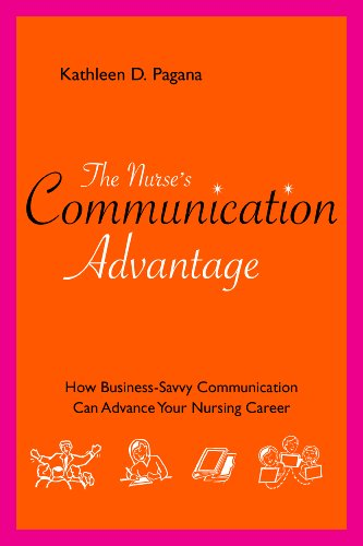 The Nurse's Communication Advantage: How business savvy communication can advance your career (Nurse Advantage Series) Pdf