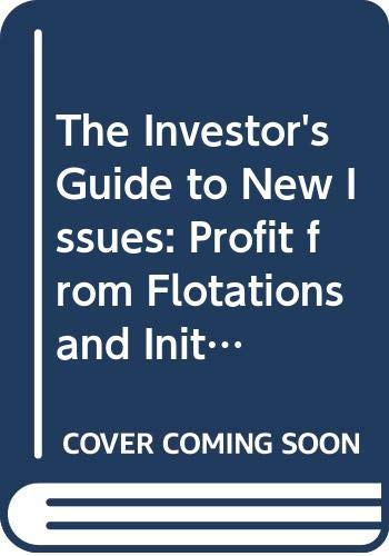 The Investor's Guide To New Issues  Profit From Flotations And Initial Public Offerings  Financial Times