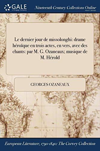 Le dernier jour de missolonghi: drame héroïque en trois actes, en vers, avec des chants: par M. G. Ozaneaux; musique de M. Hérold (French Edition)