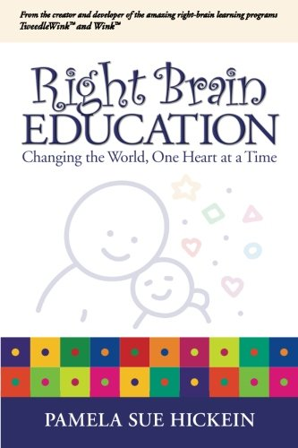 Right Brain Education: Changing the World, One Heart at at Time
