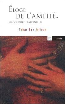 Eloge de l'amitié : La Soudure fraternelle par Ben Jelloun