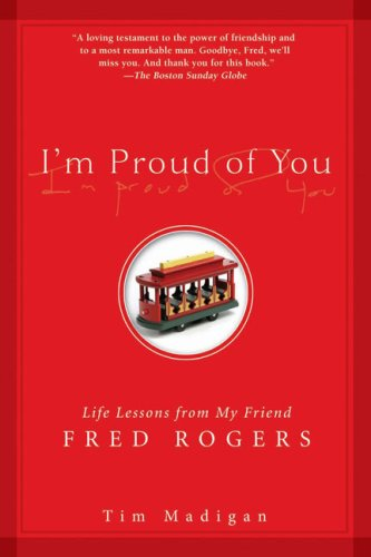 I'm Proud of You: Life Lessons from My Friend Fred Rogers