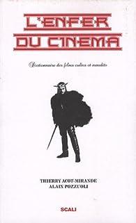 L'enfer du cinéma : Tome 1, Dictionnaire des films cultes et maudits par Thierry Acot-Mirande