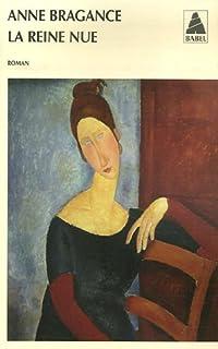 La reine nue : roman, Bragance, Anne