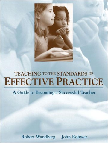 Teaching to the Standards of Effective Practice: A Guide to Becoming a Successful Teacher