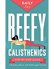 Beefy Calisthenics: Step-by-Step Guide to Building Muscle with Bodyweight Training