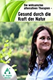 Download Die wirksamsten alternativen Therapien: Gesund durch die Kraft der Natur (German Edition) in PDF ePUB Free Online