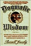 Dogmatic Wisdom, Russell Jacoby, 0385425163