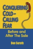 Conquering Cold-Calling Fear Before and after the Sale, Don Surath, 1879384507