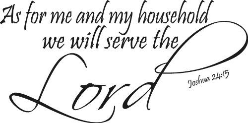Joshua 24:15, We Will Serve the Lord, Vinyl Wall Art, As for Me My Household