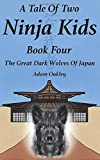 A Tale Of Two Ninja Kids - Book Four: The Great Dark Wolves Of Japan