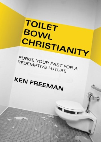 toilet-bowl-christianity-purge-your-past-for-a-redemptive-future