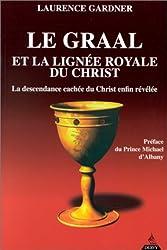 Le Graal et la lignée royale du Christ : La Descendance cachée du Christ enfin révélée