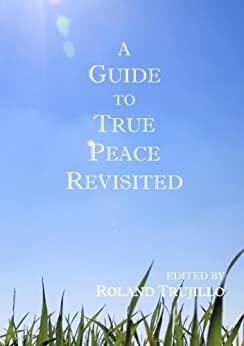 A Guide to True Peace Revisited by [Trujillo, Roland]