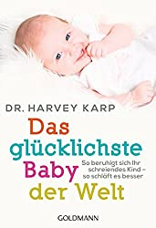 Das glücklichste Baby der Welt: So beruhigt sich Ihr schreiendes Kind - so schläft es besser (German Edition)