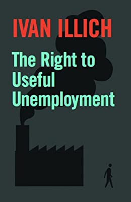 The Right to Useful Unemployment: And Its Professional Enemies