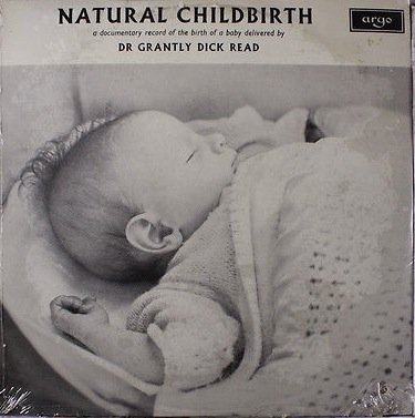 Natural Childbirth- [1964] A Documentary Record of The Birth of a Baby Delivered By Dr Grantly Dick Read LP (Natural 1964)