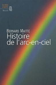 Histoire de l'arc-en-ciel par Bernard Maitte