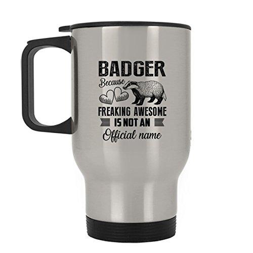 Freaking Awesome Badger Shirt Travel Coffee Cups, Travel Mug (Silver Mug) ()