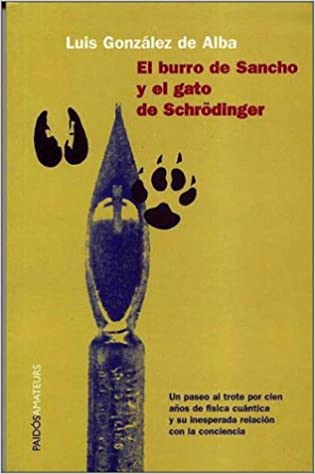 Amazon.com: El burro de Sancho y el gato de Schrodinger / Sanchos Donkey and Schrodingers Cat (Paidos Amateurs) (Spanish Edition) (9789688534526): Luis ...