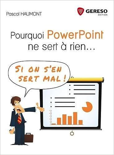 Pourquoi PowerPoint ne sert à rien... : Si on s'en sert mal !
