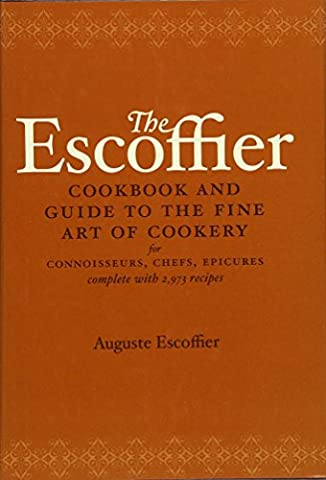 The Escoffier Cookbook and Guide to the Fine Art of Cookery: For Connoisseurs, Chefs, Epicures Complete With 2973 - Culinaire+ Collection