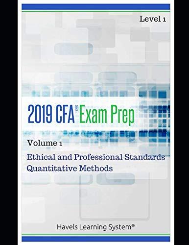 2019 CFA Level 1 Exam Prep - Volume 1 - Ethical and Professional Standards & Quantitative Methods