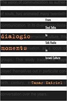 Book Dialogic Moments: From Soul Talks to Talk Radio in Israeli Culture (Raphael Patai Series in Jewish Folklore and Anthropology)