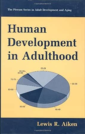 an exploration into adult development and aging Characterized by experimentation and exploration early adulthood is a people get shorter with aging due to bone cognitive development in late adulthood.