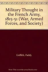 Military Thought in the French Army, 1815-51 (War, Armed Forces, and Society)