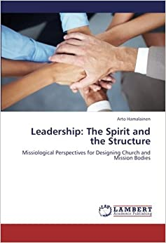 Leadership: The Spirit and the Structure: Missiological Perspectives for Designing Church and Mission Bodies