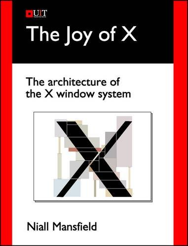 The Joy of X: The Architecture of the X Window System