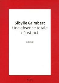 Une absence totale d'instinct par Sibylle Grimbert