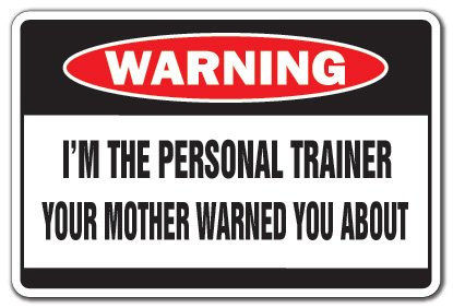SignMission I'm The Personal Trainer Warning Sign | Indoor/Outdoor | Funny Home Décor for Garages, Living Rooms, Bedroom, Offices Mother Gym Gag Gift Workout Body Builder Sign Wall Plaque Decoration