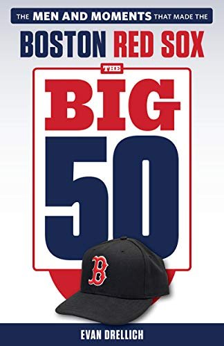 The Big 50: Boston Red Sox: The Men and Moments that Made the Boston Red Sox por Evan Drellich