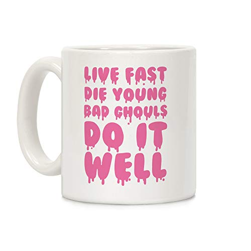 LookHUMAN Live Fast, Die Young, Bad Ghouls Do It Well White 11 Ounce Ceramic Coffee Mug -
