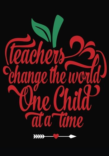 Teachers Change the World: Teacher Appreciation Gift ~ Teacher Notebook, Journal or Planer with Quote ~ Inspirational End of Year or Thank You Gift For Teachers