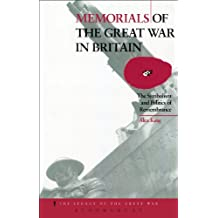 Memorials of the Great War in Britain: The Symbolism and Politics of Remembrance (The Legacy of the Great War)