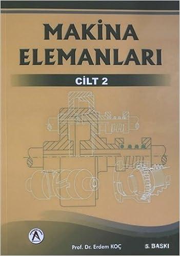Makina Elemanlari Cilt 2: Erdem Koc: 9786059354806: Amazon com: Books