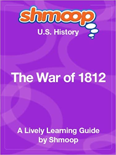 The War of 1812: Shmoop US History Guide