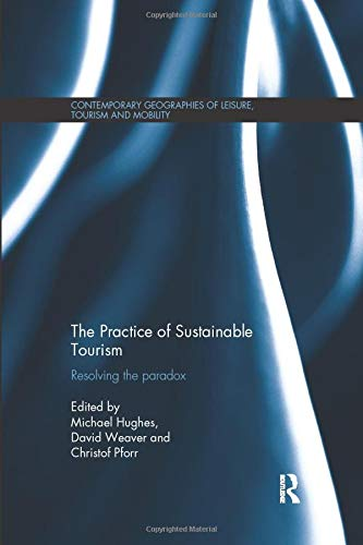 The Practice of Sustainable Tourism (Contemporary Geographies of Leisure, Tourism and Mobility)