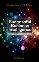 Successful Business Intelligence, 2nd Edition: Unlock the Value of BI & Big Data Front Cover