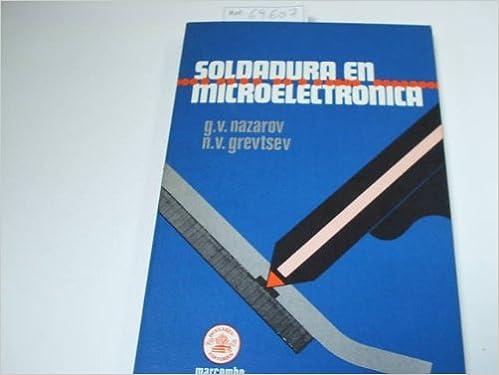 SOLDADURA EN MICROELECTRONICA Fotografía y dibujos en b/n. Muy buen estado: Amazon.es: G. V. - Grevtsev, N. V.- Nazarov: Libros