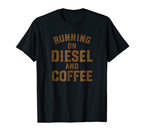 - Running On Diesel And Coffee Trucking Shirt For Men & Women