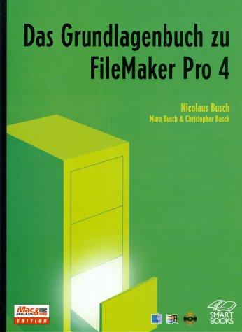 Das Grundlagenbuch zu FileMaker Pro 4 Gebundenes Buch – April 2000 Nicolaus Busch Mara Busch Christopher Busch Smart Books Publishing Ag