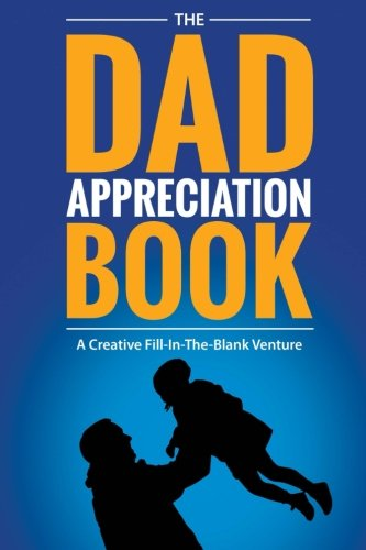 The Dad Appreciation Book: A Creative Fill-In-The-Blank Venture - The Perfect Gift for Dad ()